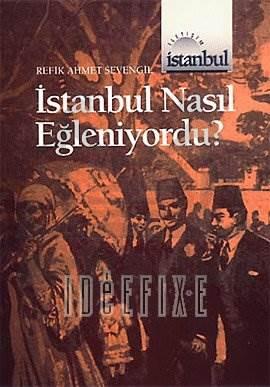 İstanbul Nasıl Eğleniyordu ?