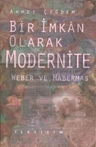 Bir İmkan Olarak Modernite: Weber ve Habermas
