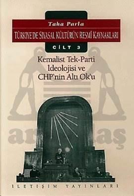 Kemalist Tek-Parti İdeolojisi ve CHP..: Türkiye'de Siyasal Kültürün Resmi Kaynakları Cilt 3