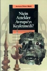 Niçin Aztekler Avrupa'yı Keşfetmedi: Avrupa ve Üçüncü Dünya