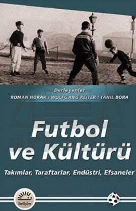 Futbol ve Kültürü: Takımlar, Taraftarlar, Endüstri, Efsaneler