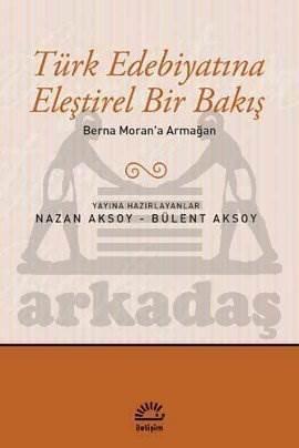 Berna Moran'a Armağan: Türk Edebiyatına Eleştirel Bir Bakış