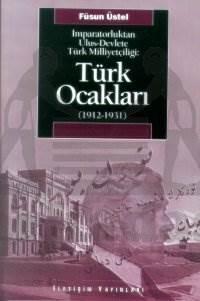 Türk Ocakları 1912-1931: İmparatorluktan Ulus-Devlete Türk Milliyetçiliği