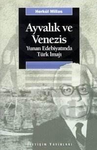 Ayvalık ve Venezis: Yunan Edebiyatında Türk İmajı