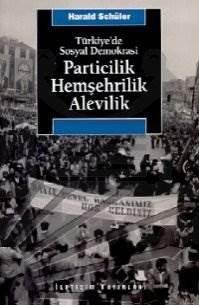 Türkiye'de Sosyal Demokrasi Particilik, Hemşehrilik, Alevilik