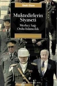 Muktedirlerin Siyaseti: Merkez Sağ-Ordu-İslamcılık