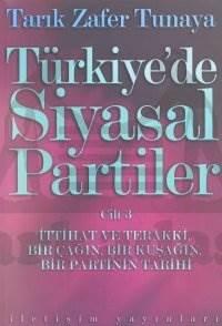 Türkiye'de Siyasal Partiler Cilt 3: İttihat ve Terakki, Bir Çağın, Bir Kuşağın, Bir Partinin Tarihi