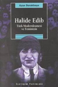 Halide Edib: Türk Modernleşmesi ve Feminizm