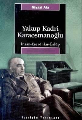 Yakup Kadri Karaosmanoğlu: İnsan-Eser-Fikir-Üslup
