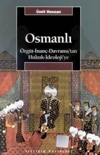 Osmanlı: Örgüt - İnanç - Davranış'tan Hukuk - İdeoloji'ye