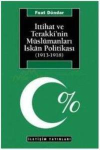 İttihat ve Terakki'nin Müslümanları İskan Politikası (1913-1918)