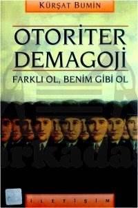 Otoriter Demagoji: Farklı Ol, Benim Gibi Ol