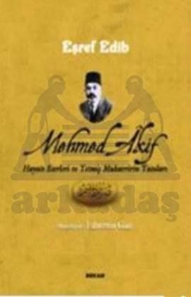 Mehmed Akif Hayatı Eserleri ve Yetmiş Muharribinin Yazıları