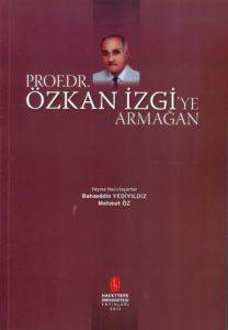 Prof.Dr.Özkan İzgi'ye Armağan
