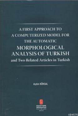 A Fırst Approach To A Computerızed Model For The Automatıc Morphologıcal Analysıs Of Turkısh And Two Related Articles İn Turkish