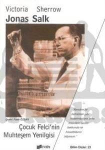 Jonas SalkÇocuk Felci'nin Muhteşem Yenilgisi