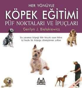 Her Yönüyle Köpek Eğitimi : Püf Noktaları ve İpuçları