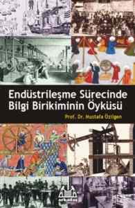 Endüstrileşme Sürecinde Bilgi Birikiminin Öyküsü