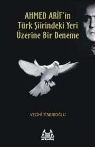 AHMED Arif'in Türk Şiirindeki Yeri Üzerine