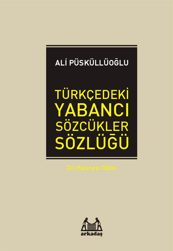 Türkçedeki Yabancı Sözcükler Sözlüğü - Dil Hazinesi Dizisi