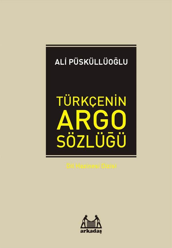 Türkçenin Argo Sözlüğü - Dil Hazinesi Dizisi