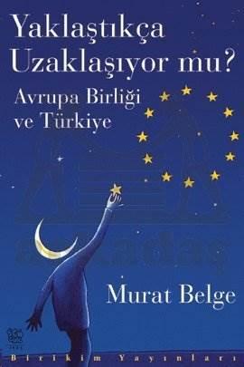 Yaklaştıkça Uzaklaşıyor mu? Avrupa Birliği ve Türkiye