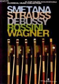 Klasik Müzik Kitaplığı:6.Kitap-SMETANA/STRAUSS/DEBUSSY/ROSSINI/WAGNER