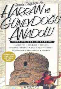 Türkiye Gezi Kitaplığı - Tarihin Doğduğu Yer Harran ve Güneydoğu Anadolu