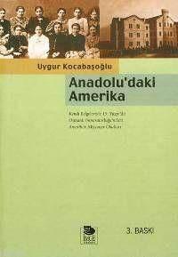 Anadolu'daki Amerika; Kendi Belgeleriyle 19. Yüzyılda Osmanlı İmp.'Ndaki Amerikan Misyoner Okulları