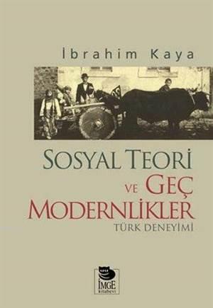 Sosyal Teori Ve Geç Modernlikler; Türk Deneyimi