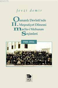 Osmanlı Devleti'nde II. Meşrutiyet Dönemi Meclis-İ Mebusan Seçimleri 1908-1914