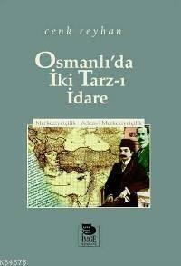 Osmanlı'da İki Tarz-I İdare; Merkeziyetçilik-Adem-İ Merkeziyetçilik