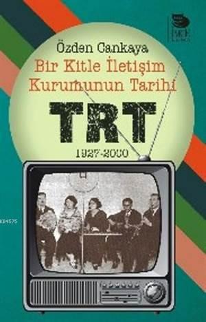Bir Kitle İletişim Kurumunun Tarihi: TRT