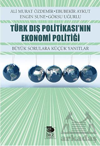 Türk Dış Politikası'nın Ekonomi Politiği; Büyük Sorulara Küçük Yanıtlar