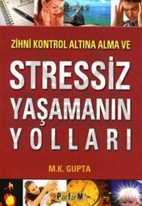 Zihni Kontrol Altına Alma ve Stressiz Yaşamanın Yolları