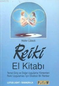 Reiki El Kitabı; Temel Giriş Ve Doğal Uygulama Yöntemleri Reiki Uygulaması İçin Eksiksiz Bir Rehber