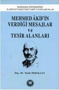 Mehmed Akifin Verdigi Mesajlar Ve Tesir Alanlari