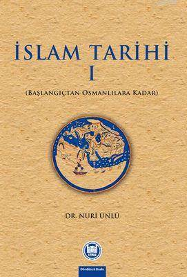 Islam Tarihi - I; Baslangiçtan Osmanlilara Kadar