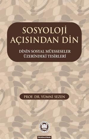 Sosyoloji Açisindan Din; Dinin Sosyal Müesseseler Üzerindeki Tesirleri