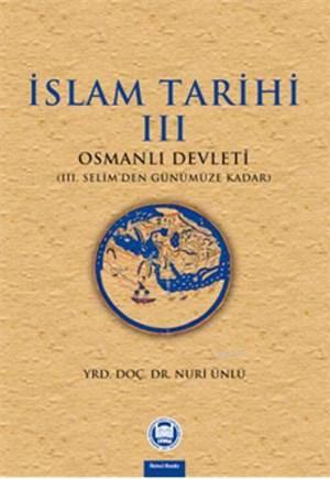 Islam Tarihi - III; Osmanli Devleti (III. Selim'den Günümüze Kadar)