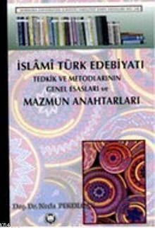 Islami Türk Edebiyati Tedkik Ve Metodlarinin Genel Esaslari Ve Mazmun Anahtarlari