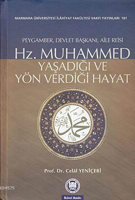 Hz. Muhammed - Yaşadığı ve Yön Verdiği Hayat; Peygamber, Devlet Başkanı, Aile Reisi