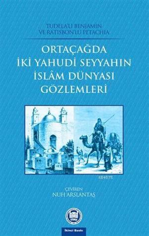 Orta Çagda Iki Yahudi Seyyahin Islam Dünyasi Gözlemleri