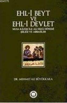 Ehl-i Beyt ve Ehl-i Devlet; Musa Kâzim ile Ali Rizâ Dönemi Siiligi ve Abbasiler