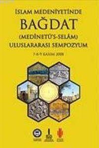 Islam Medeniyetinde Bagdat I-II (2 Cilt Takim); Uluslararasi Sempozyum 7-8-9 Kasim 2008