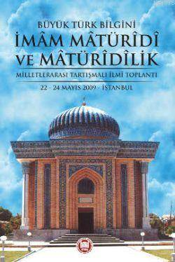 Büyük Türk Bilgini Imam Matüridi ve Matüridilik