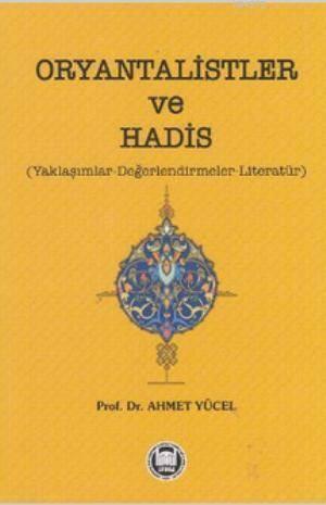 Oryantalistler ve Hadis; Yaklasimlar - Degerlendirmeler - Literatür