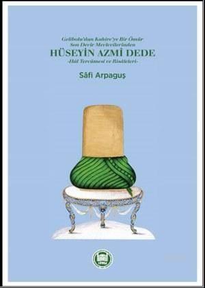 Hüseyin Azmi Dede; Hal Tercümesi ve Risâleleri