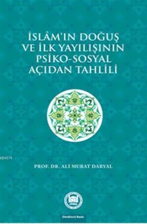 Islam'in Dogus ve Ilk Yayilisinin Psiko - Sosyal Açidan Tahlili