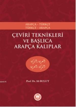 Çeviri Teknikleriyle ve Baslica Arapça Kaliplar; Arapça-Türkçe, Türkçe-Arapça